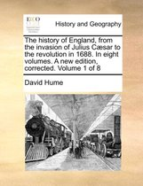 The History of England, from the Invasion of Julius Caesar to the Revolution in 1688. in Eight Volumes. a New Edition, Corrected. Volume 1 of 8