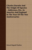 Charles Darwin And The Origin Of Species - Addresses, Etc., In America And England In The Year Of The Two Anniversaries