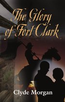 The Glory of Fort Clark