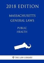 Massachusetts General Laws - Public Health (2018 Edition)