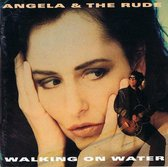 Angela & The Rude - Walking On Water