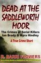 Omslag Dead at the Saddleworth Moor: The Crimes of Serial Killers Ian Brady & Myra Hindley (A True Crime Short)