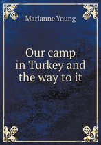 Our Camp in Turkey and the Way to It