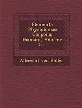 Elementa Physiologiae Corporis Humani, Volume 5...