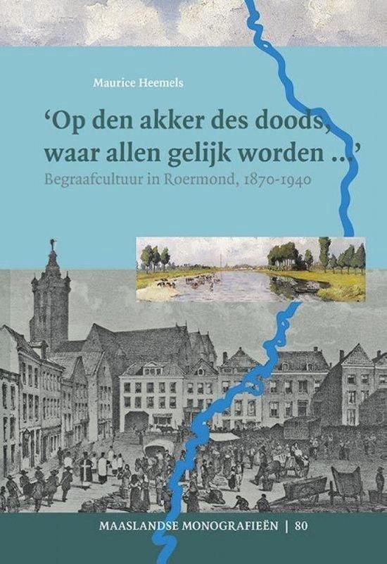 Maaslandse monografieen 80 - Op den akker des doods, waar allen gelijk worden - Maurice Heemels |