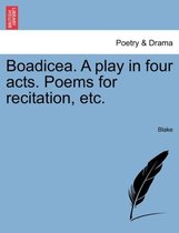 Boadicea. a Play in Four Acts. Poems for Recitation, Etc.