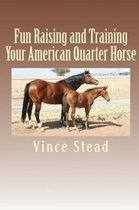 Fun Raising and Training Your American Quarter Horse