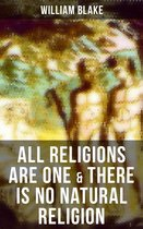 ALL RELIGIONS ARE ONE & THERE IS NO NATURAL RELIGION