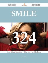 Smile 324 Success Secrets - 324 Most Asked Questions On Smile - What You Need To Know