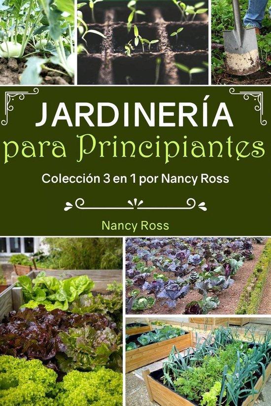 Jardinería para Principiantes: Coleccion 3 en 1 por Nancy Ross