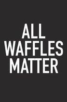 All Waffles Matter