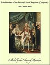 Recollections of the Private Life of Napoleon (Complete)