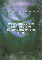 Proceedings of the Reunion of the Descendants of John Eliot