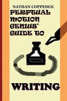 The Perpetual Motion Genius' Guide to Writing
