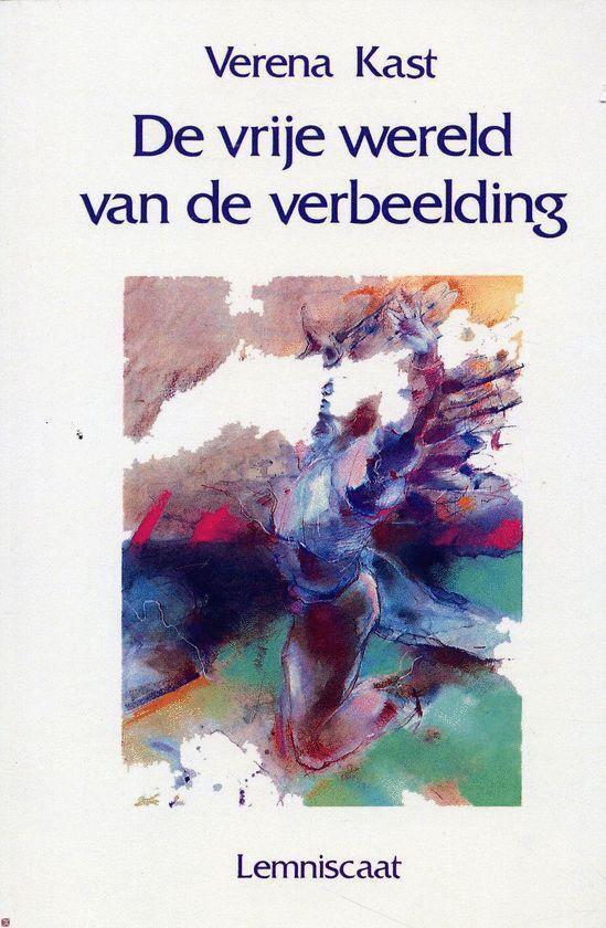 Ontwikkelingen in de Jungiaanse psychologie - De vrije wereld van de verbeelding - Verena Kast | Fthsonline.com