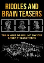 Riddles and Brain Teasers: Train Your Brain Like Ancient Greek Philosophers