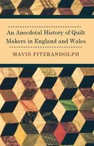 An Anecdotal History of Quilt Makers in England and Wales