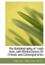 The Autobiography of Leigh Hunt, with Reminscences of Friends and Contemporaries