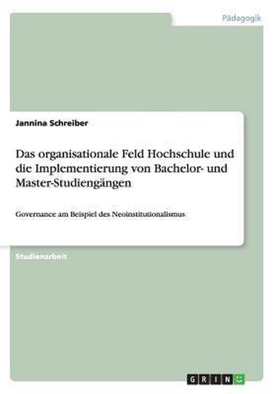 Das Organisationale Feld Hochschule Und Die Implementierung Von Bachelor- Und Master-Studieng ngen