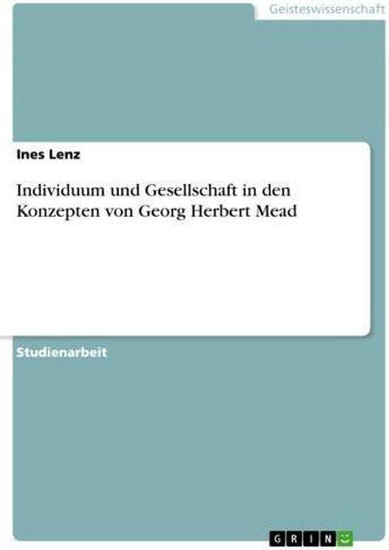 Individuum und Gesellschaft in den Konzepten von Georg Herbert Mead