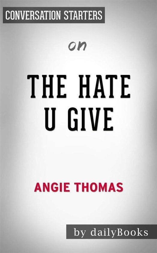 Boek cover The Hate U Give: by Angie Thomas | Conversation Starters van Dailybooks (Onbekend)