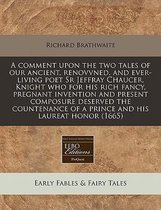 A Comment Upon the Two Tales of Our Ancient, Renovvned, and Ever-Living Poet Sr Jeffray Chaucer, Knight Who for His Rich Fancy, Pregnant Invention and Present Composure Deserved the Countenance of a Prince and His Laureat Honor (1665)