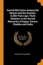 Sacred Mysteries Among the Mayas and the Quiches, 11,500 Years Ago. Their Relation to the Sacred Mysteries of Egypt, Greece, Chaldea and India