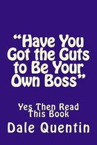 Have You Got the Guts to Be Your Own Boss
