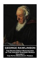 George Rawlinson - The Seven Great Monarchies of the Ancient Eastern World - Volume V