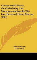 Controversial Tracts on Christianity and Mohammedanism by the Late Reverend Henry Martyn (1824)