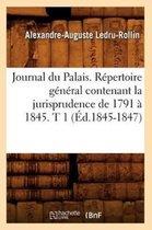 Journal Du Palais. R pertoire G n ral Contenant La Jurisprudence de 1791 1845. T 1 ( d.1845-1847)