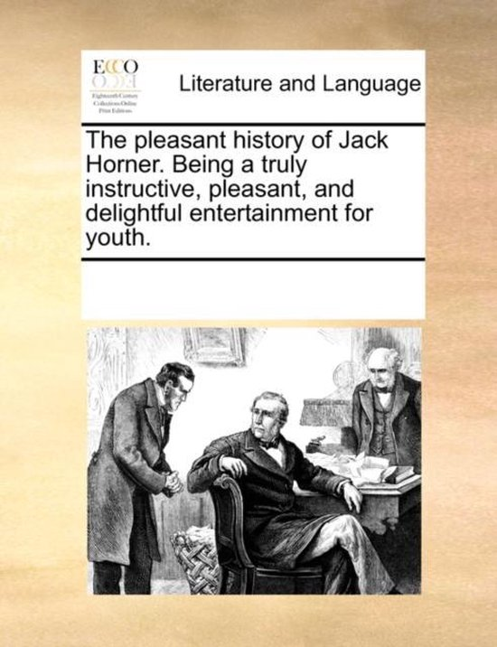 The Pleasant History of Jack Horner. Being a Truly Instructive, Pleasant and Delightful Entertainment for Youth