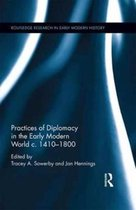 Practices of Diplomacy in the Early Modern World c.1410-1800