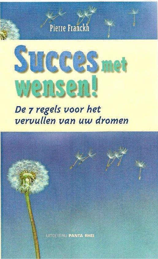 Succes met wensen! De 7 regels voor het vervullen van uw dromen - Pierre Franckh |