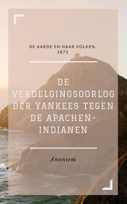 Boek cover De Verdelgingsoorlog der Yankees tegen de Apachen-indianen (Geïllustreerd) van Anoniem (Onbekend)