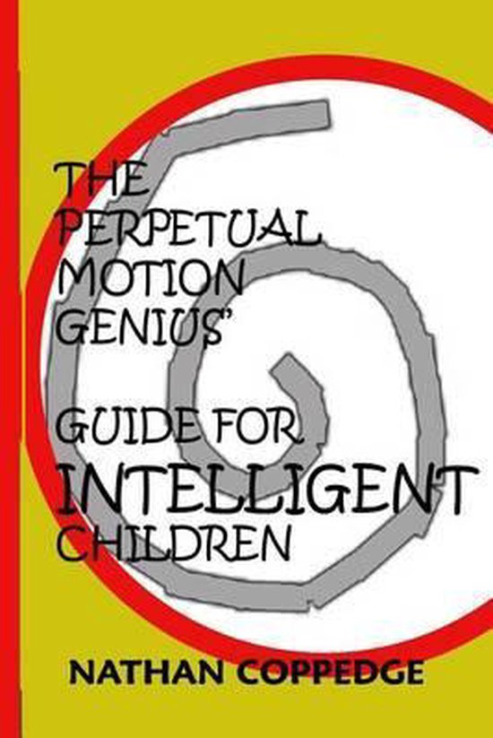 The Perpetual Motion Genius' Guide for Intelligent Children