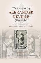 The Histories of Alexander Neville (1544-1614) - A New Translation of Kett`s Rebellion and The City of Norwich