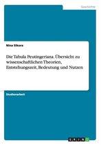 Die Tabula Peutingeriana. UEbersicht zu wissenschaftlichen Theorien, Entstehungszeit, Bedeutung und Nutzen