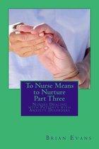To Nurse Means to Nurture Part Three