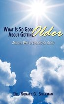 What Is So Good About Getting Older