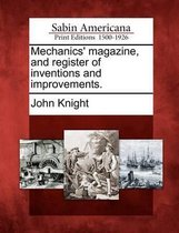 Mechanics' Magazine, and Register of Inventions and Improvements.