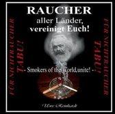 Raucher aller Lander, vereinigt Euch!