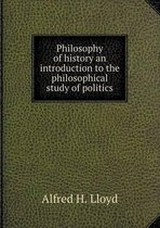 Philosophy of History an Introduction to the Philosophical Study of Politics