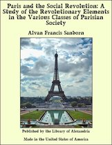 Paris and the Social Revolution: A Study of the Revolutionary Elements in the Various Classes of Parisian Society