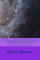 Solving Problems with Dowsing a Book for New Dowsers