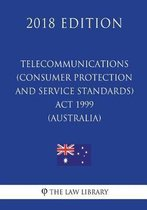 Telecommunications (Consumer Protection and Service Standards) ACT 1999 (Australia) (2018 Edition)