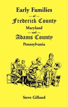 Early Families of Frederick County, Maryland, and Adams County, Pennsylvania