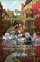 Los generales alemanes hablan Revelaciones de la ambicion geopolítica y militar de Adolfo Hitler