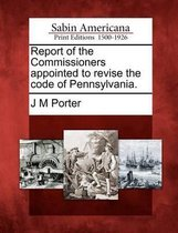 Report of the Commissioners Appointed to Revise the Code of Pennsylvania.