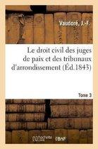Le droit civil des juges de paix et des tribunaux d'arrondissement. Tome 3